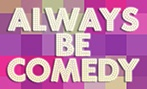 Always Be Comedy tickets